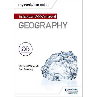 My Revision Notes - Edexcel AS/A-level Geography by Michael Witherick