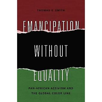 Emancipation without Equality - Pan-African Activism and the Global Co