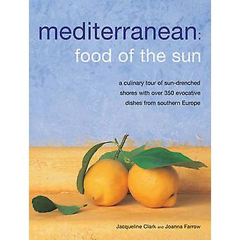 Mediterranean - Food of the Sun - A Culinary Tour of Sun-drenched Shore