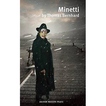 Minetti by Thomas Bernhard - Tommy Cairns - Peter Eyre - 978178319184
