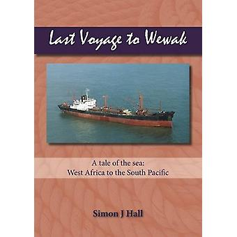Last Voyage to Wewak - A Tale of the Sea - West Africa to South Pacifi