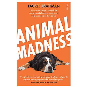 Animal Madness - How Anxious Dogs - Compulsive Parrots - and Elephants