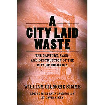 A City Laid Waste - The Capture - Sack - and Destruction of the City o