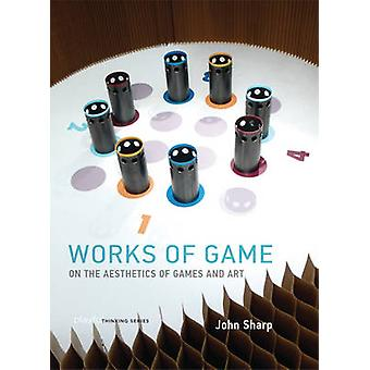 Works of Game - On the Aesthetics of Games and Art by John Sharp - 978