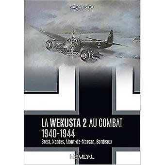 La Wekusta 2 Au Combat - 1940-1944 (Brest - Nantes - Mont-de-Marsan -