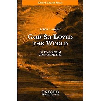 God so loved the world: Vocal score: SATB Unaccompanied