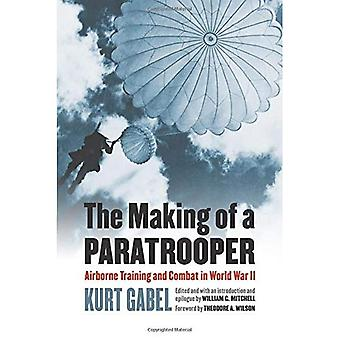 The Making of a Paratrooper: Airborne Training and Combat in World War II (Modern War Studies)