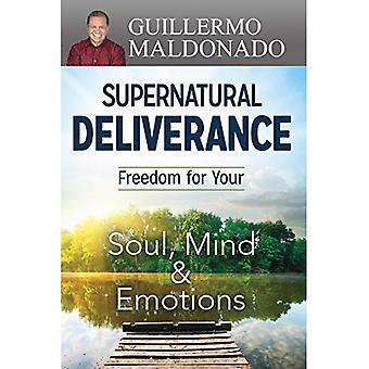 Övernaturliga Deliverance: Frihet för din själ sinne och känslor
