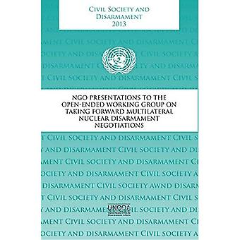 Civil Society and Disarmament 2013: NGO Presentations to the Open-Ended Working Group on Taking Forward Multilateral...