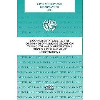 Maatschappelijk middenveld en ontwapening 2013: NGO presentaties aan de open werkgroep op het nemen van Forward multilaterale...
