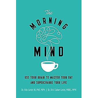 Morning Mind: Use Your Brain To Master Your Day And Supercharge Your Life