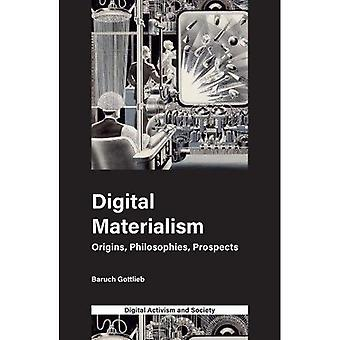 Digital Materialism: Origins, Philosophies, Prospects (Digital Activism and Society: Politics, Economy and Culture in Network Communication)