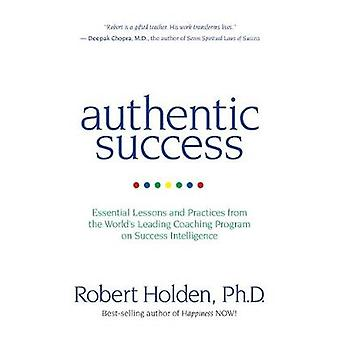 Authentic Success Essential Lessons and Practices from the Worlds Leading Coaching Programme on Success Intelligence by Holden PhD & Robert