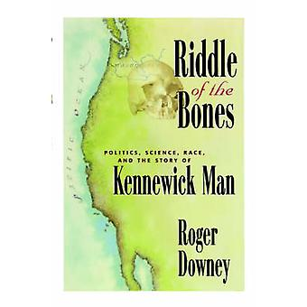 Riddle of the Bones  Politics Science Race and the Story of Kennewick Man by Downey & Roger