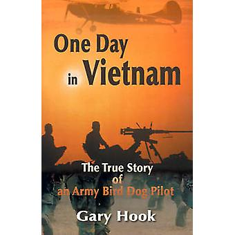 One Day in Vietnam The True Story of an Army Bird Dog Pilot by Hook & Gary