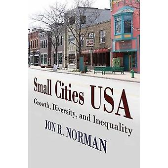 Small Cities USA Growth Diversity and Inequality by Norman & Jon R