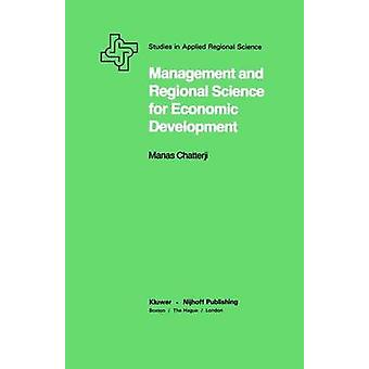 Management and Regional Science for Economic Development by Chatterji & Manas