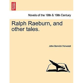 Ralph Raeburn and Other Tales. by Harwood & John Berwick