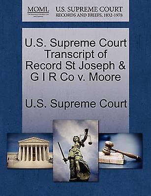 U.S. Supreme Court Transcript of Record St Joseph  G I R Co v. Moore by U.S. Supreme Court