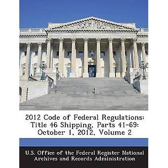 2012 code of Federal Regulations avdelning 46 frakt delar 4169 oktober 1 2012 volym 2 av USA-kontoret av den federala Register Nati