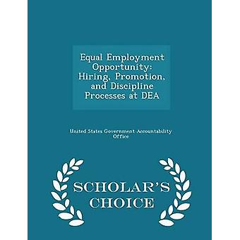 Equal Employment Opportunity Hiring Promotion and Discipline Processes at DEA  Scholars Choice Edition by United States Government Accountability