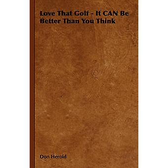 Love That Golf  It Can Be Better Than You Think by Herold & Don