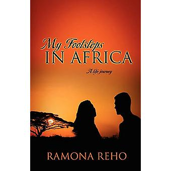 My Footsteps in Africa A Life Journey by Reho & Ramona