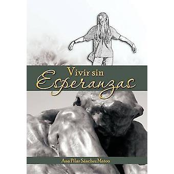 Vivir Sin Esperanzas by S. Nchez Mateo & Ana Pilar