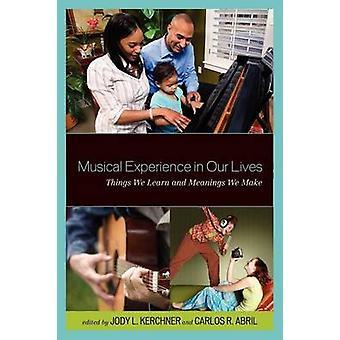 Expérience musicale dans nos vies les choses, nous apprenons et les significations que nous faisons par Kerchner & Jody
