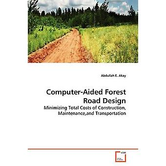 ComputerAided Forest Road Design by Akay & Abdullah E.