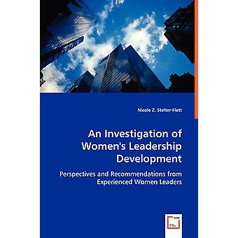 An Investigation of Womens Leadership Development by StelterFlett & Nicole Z.