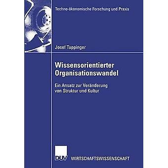 Wissensorientierter Organisationswandel  Ein Ansatz zur Vernderung von Struktur und Kultur by Tuppinger & Josef