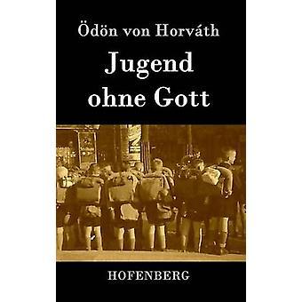 Jugend ohne Gott by dn von Horvth