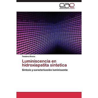 Luminiscencia En Hidroxiapatita Sintetica von Rivera Teodoro