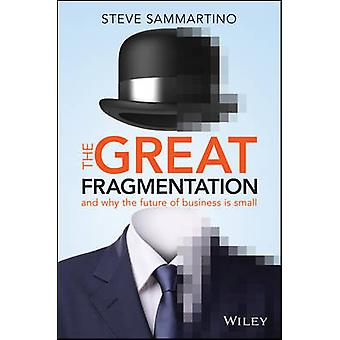 The Great Fragmentation - And Why the Future of All Business is Small