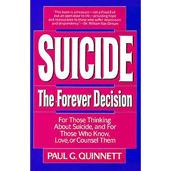 Suicide - the Forever Decision - For Those Thinking about Suicide by P