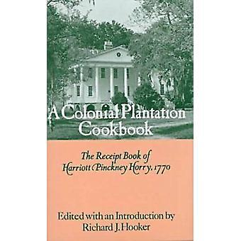 Colonial Plantation Cook Book - Receipt Book - 1770 by Harriott Pinckn