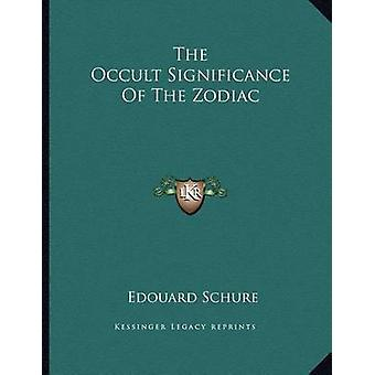 The Occult Significance of the Zodiac by Edouard Schure - 97811630540