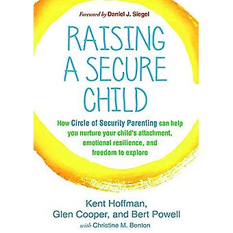 Raising a Secure Child - How Circle of Security Parenting Can Help You