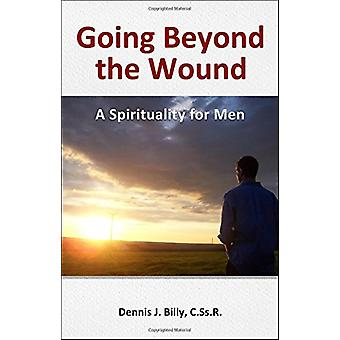 Going Beyond the Wound - A Spirituality for Men by Dennis J Billy C Ss