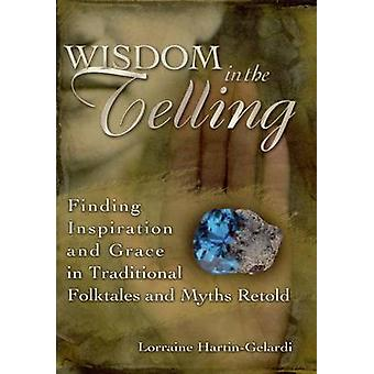 Wisdom in the Telling - Finding Inspiration and Grace in Traditional F