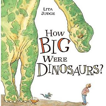 How Big Were Dinosaurs? by Lita Judge - Lita Judge - 9781596437197 Bo