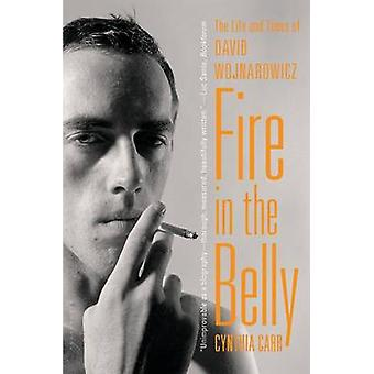 Fire in the Belly - The Life and Times of David Wojnarowicz by Cynthia