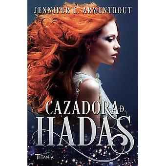 La Cazadora de Hadas by Jennifer L Armentrout - 9788416327072 Book