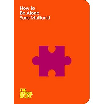 How to Be Alone by Sara Maitland - The School of Life - 9780230768086