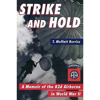 Strike and Hold - A Memoir of the 82nd Airborne in World War II by T.