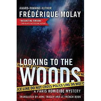 Looking to the Woods by Frederique Molay - Anne Trager - 978150394162