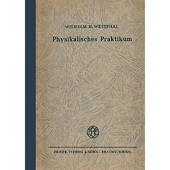 Physikalisches Praktikum Eine Sammlung von bungsaufgaben mit einer Einfhrung in die Grundlagen des physikalischen Messens des Westphal et Wilhelm H.