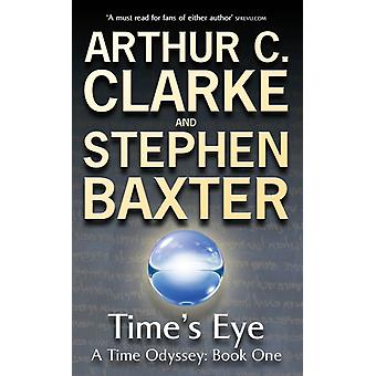Time's Eye: A Time Odyssey Book One: Time's Eye Bk. 1 (GOLLANCZ S.F.) (Paperback) by Clarke Arthur C. Baxter Stephen