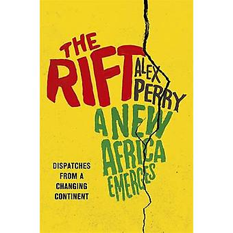 The Rift - A New Africa Breaks Free by Alex Perry - 9780297871231 Book
